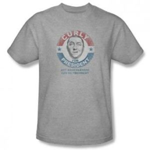 Three Stooges Curly for President Shirt